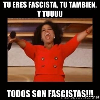 190602 tu-eres-fascista-tu-tambien-y-tuuuu-todos-son-fascistas